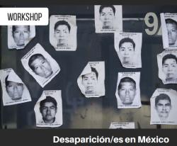 Workshop: Desaparición/es en México